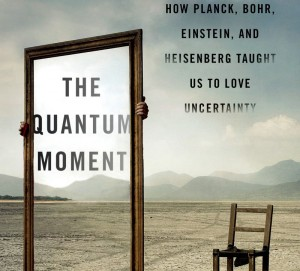 Book Review: The Quantum Moment by Robert P. Crease and Alfred Scharff Goldhaber